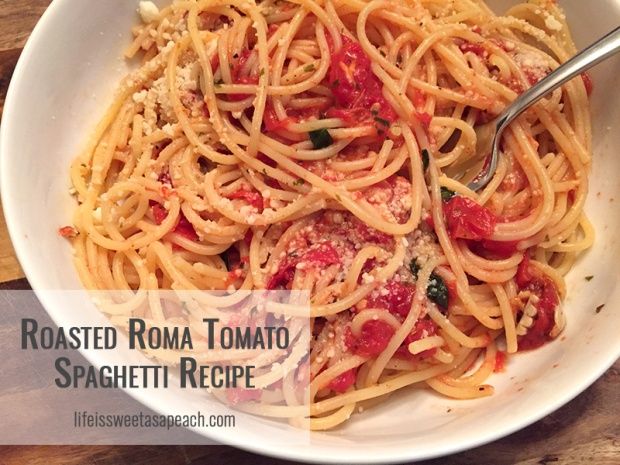 Roasted Roma Tomato Spaghetti Recipe | Life Is Sweet As A Peach