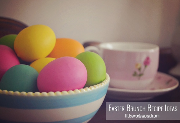 Easter Brunch Recipe Ideas | Life Is Sweet As A Peach